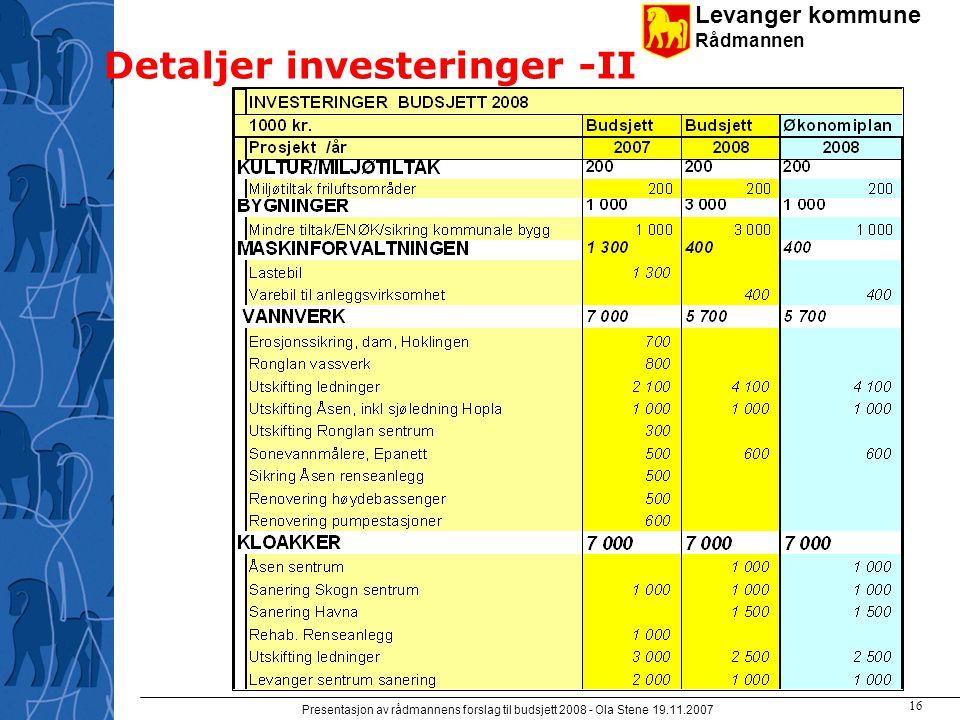Levanger kommune Rådmannen Presentasjon av rådmannens forslag til budsjett 2008 - Ola Stene 19.11.2007 15 Detaljer – investeringer - I