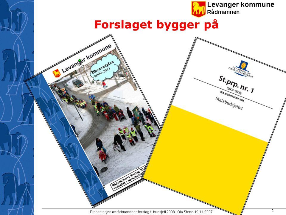 Levanger kommune Rådmannen Presentasjon av rådmannens forslag til budsjett 2008 - Ola Stene 19.11.2007 1 Budsjett 2008 Presentasjon av foreløpig forslag