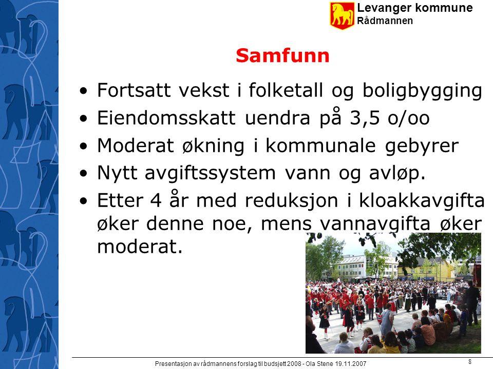 Levanger kommune Rådmannen Presentasjon av rådmannens forslag til budsjett 2008 - Ola Stene 19.11.2007 7 Budsjettforslaget opp mot styringsperspektivene Samfunn Organisa- sjon Økonomi Tjenester
