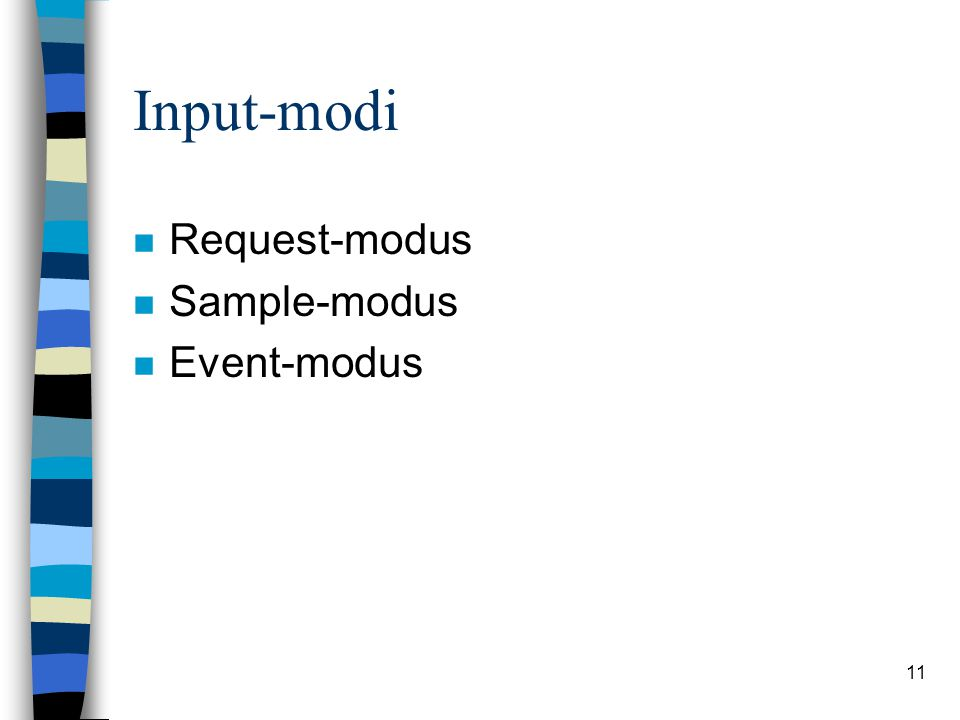 11 Input-modi n Request-modus n Sample-modus n Event-modus