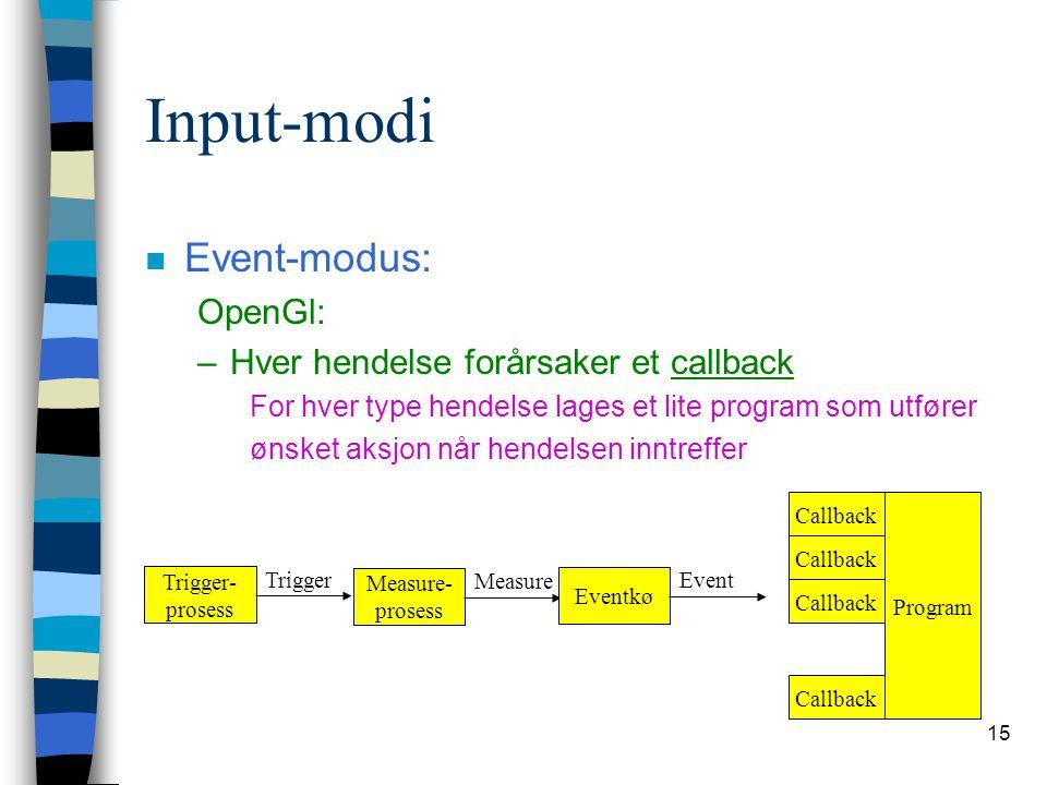 15 Input-modi n Event-modus: OpenGl: –Hver hendelse forårsaker et callback For hver type hendelse lages et lite program som utfører ønsket aksjon når hendelsen inntreffer Trigger- prosess Trigger Measure- prosess Measure Eventkø Event Callback Program