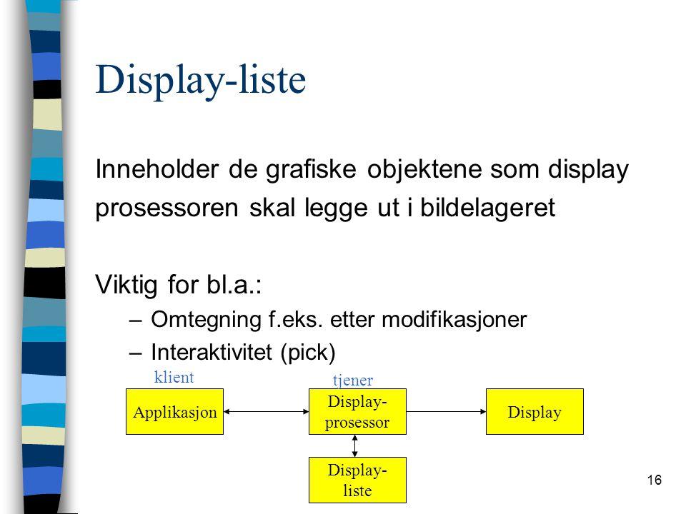 16 Display-liste Inneholder de grafiske objektene som display prosessoren skal legge ut i bildelageret Viktig for bl.a.: –Omtegning f.eks.