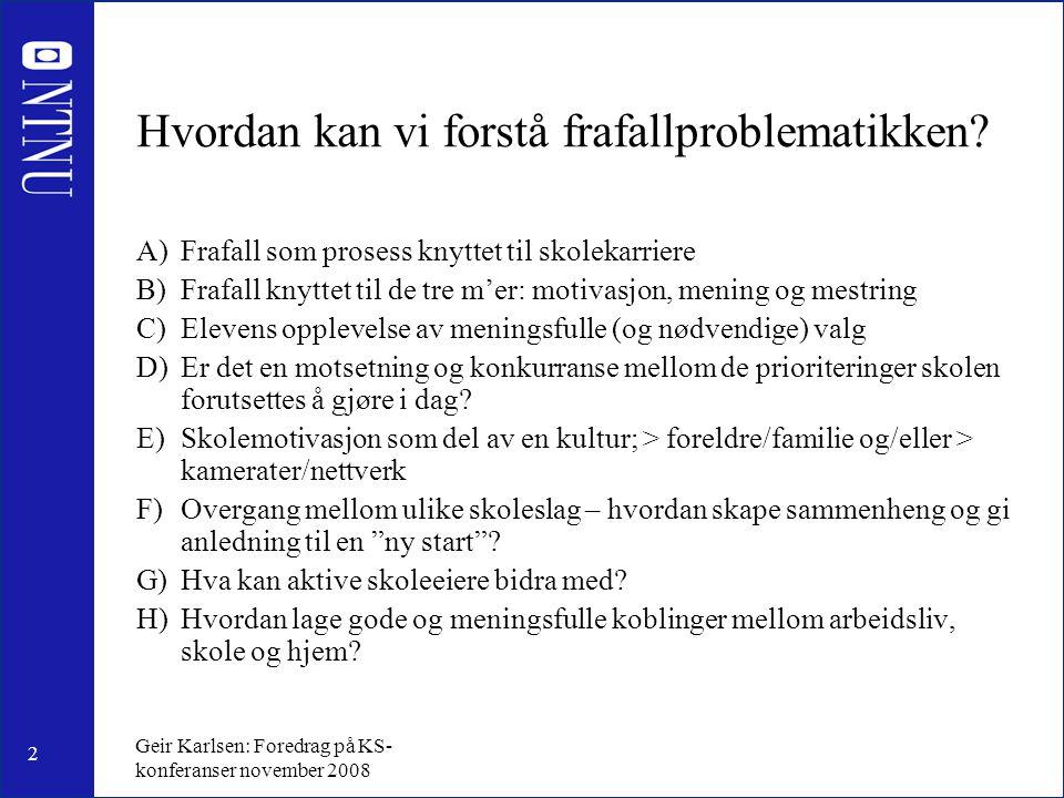 3 Geir Karlsen: Foredrag på KS- konferanser november 2008 Frafall som del av utviklingsprosess Tidlig innsats Grunnleggende ferdigheter Alternative mestringsstrategier