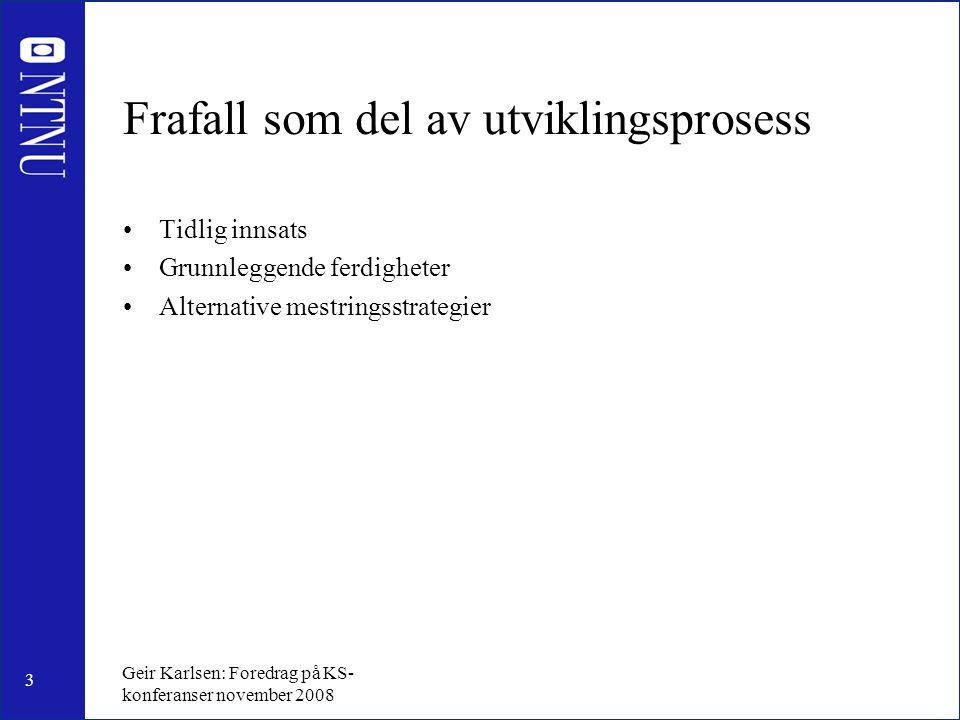 4 Geir Karlsen: Foredrag på KS- konferanser november 2008 Frafallets tre m'er Motivasjon, mening og mestring – BRUMM-prinsippene