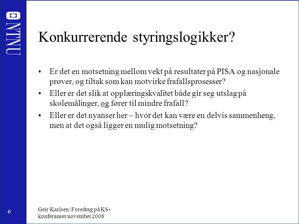 6 Geir Karlsen: Foredrag på KS- konferanser november 2008 Konkurrerende styringslogikker.