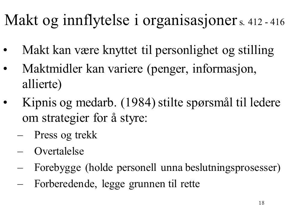 18 Makt og innflytelse i organisasjoner s. 412 - 416 Makt kan være knyttet til personlighet og stilling Maktmidler kan variere (penger, informasjon, a