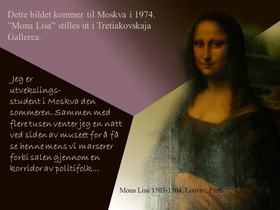 Dette bildet kommer til Moskva i 1974. Mona Lisa stilles ut i Tretiakovskaja Gallerea.