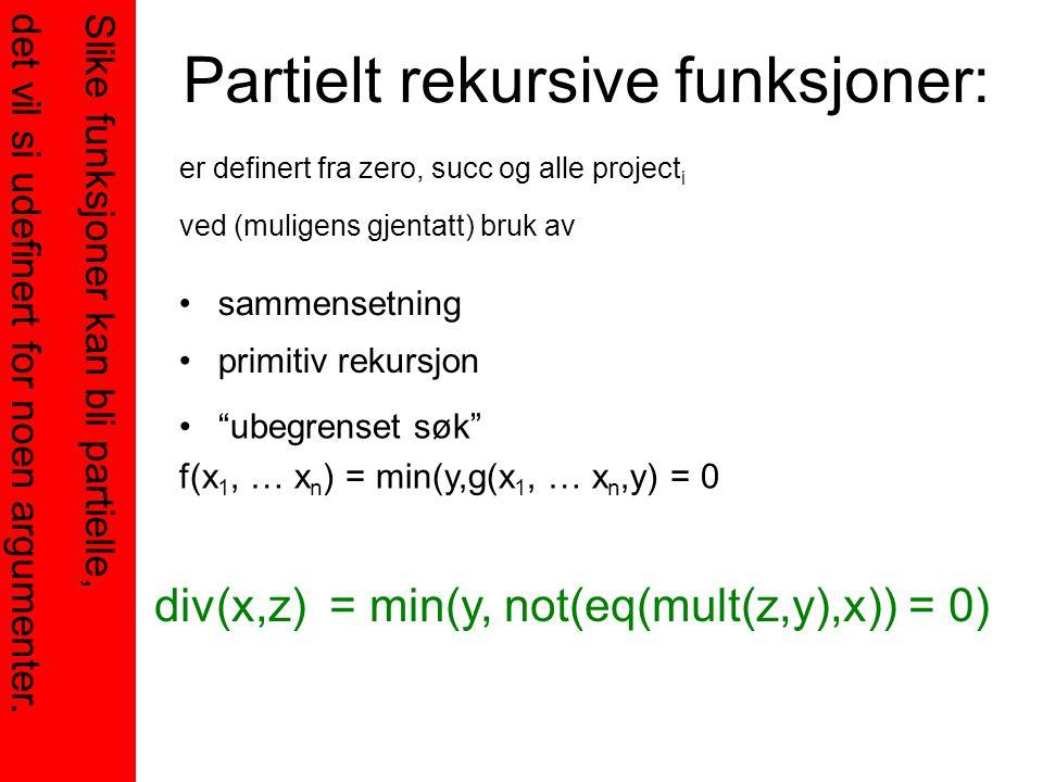 Partielt rekursive funksjoner: er definert fra zero, succ og alle project i ved (muligens gjentatt) bruk av sammensetning primitiv rekursjon Slike fun