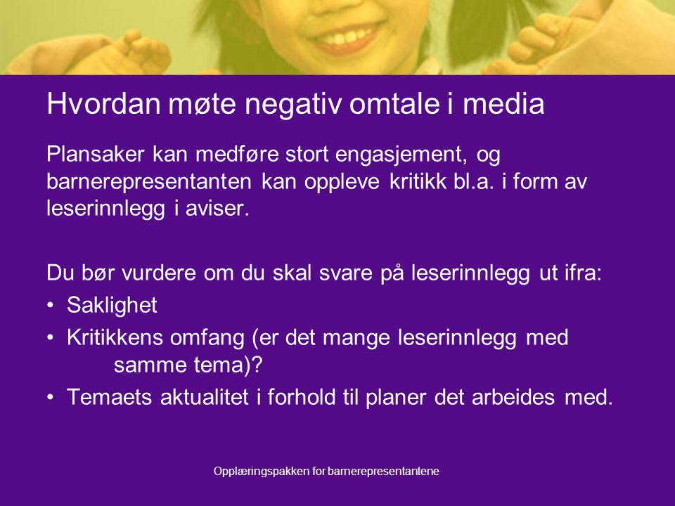 Opplæringspakken for barnerepresentantene Hvordan møte negativ omtale i media Plansaker kan medføre stort engasjement, og barnerepresentanten kan oppleve kritikk bl.a.