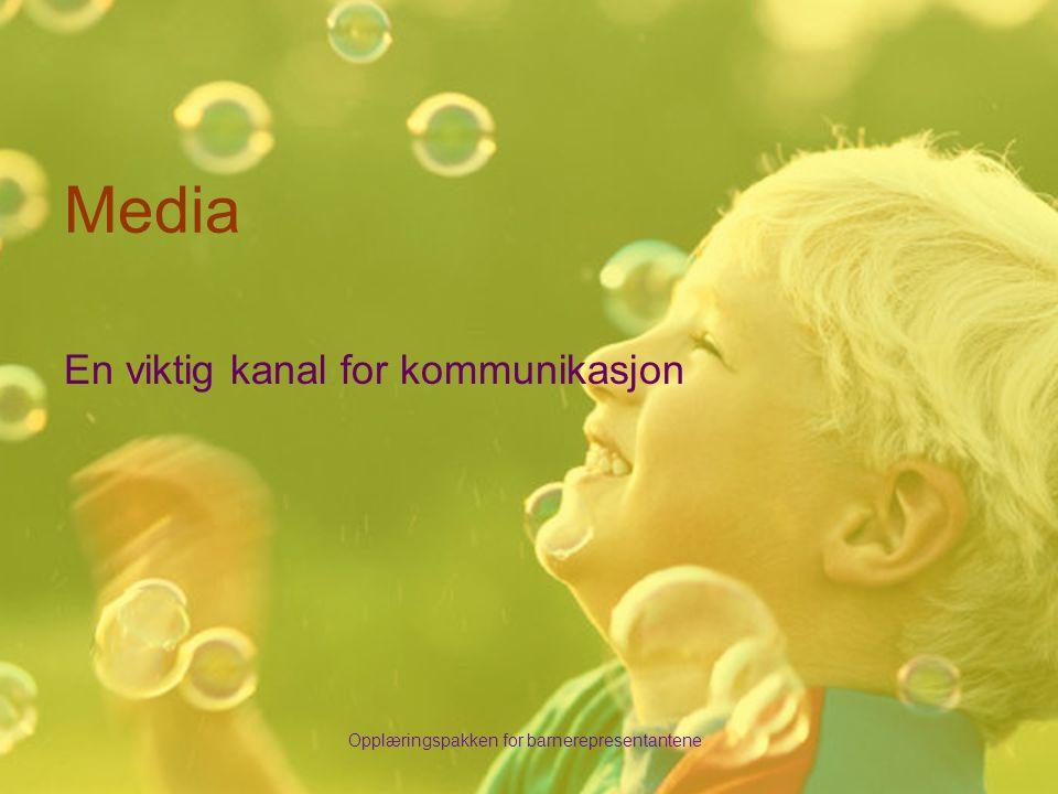 Opplæringspakken for barnerepresentantene Media En viktig kanal for kommunikasjon