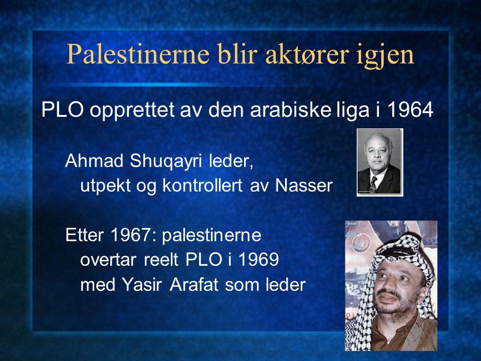 Palestinerne blir aktører igjen PLO opprettet av den arabiske liga i 1964 Ahmad Shuqayri leder, utpekt og kontrollert av Nasser Etter 1967: palestinerne overtar reelt PLO i 1969 med Yasir Arafat som leder