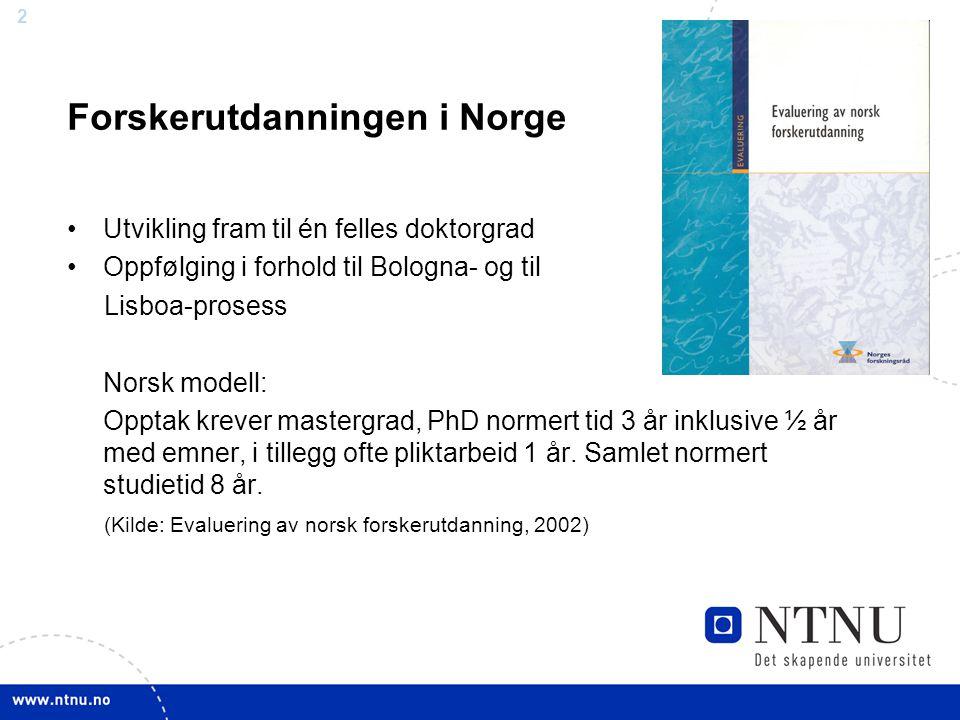 2 Forskerutdanningen i Norge Utvikling fram til én felles doktorgrad Oppfølging i forhold til Bologna- og til Lisboa-prosess Norsk modell: Opptak krev