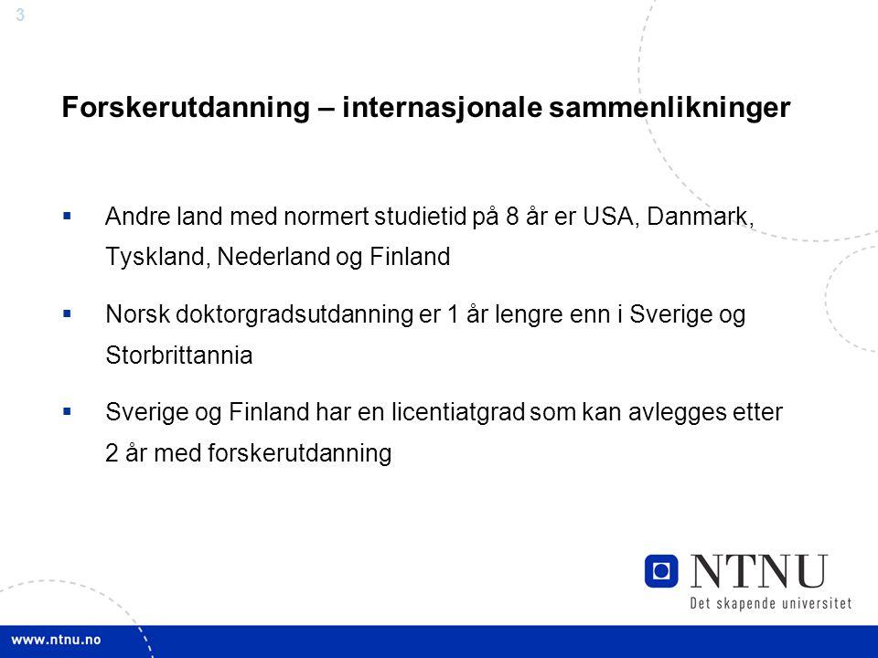 3 Forskerutdanning – internasjonale sammenlikninger  Andre land med normert studietid på 8 år er USA, Danmark, Tyskland, Nederland og Finland  Norsk