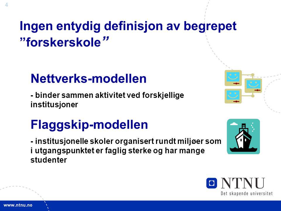 4 Ingen entydig definisjon av begrepet forskerskole Nettverks-modellen - binder sammen aktivitet ved forskjellige institusjoner Flaggskip-modellen - institusjonelle skoler organisert rundt miljøer som i utgangspunktet er faglig sterke og har mange studenter