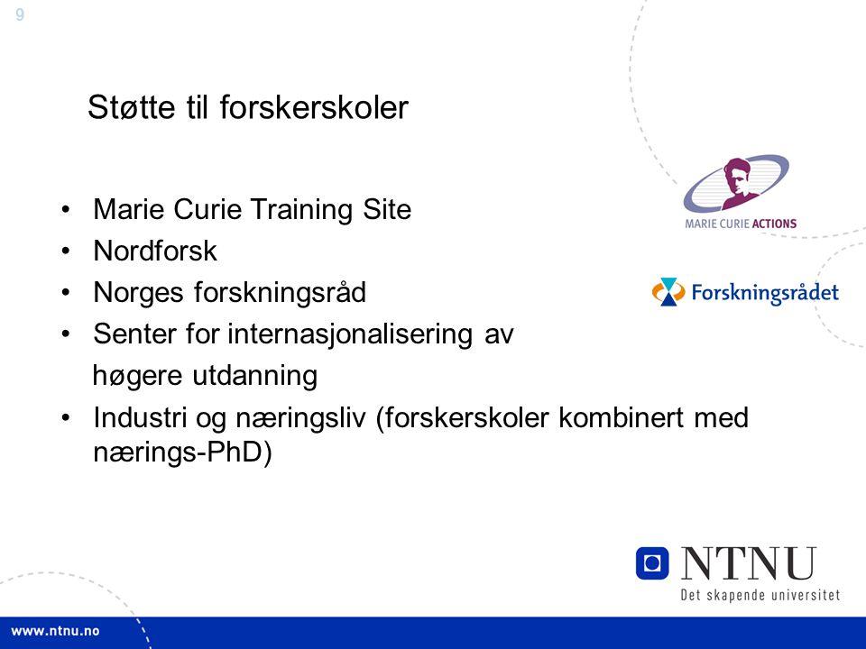 9 Støtte til forskerskoler Marie Curie Training Site Nordforsk Norges forskningsråd Senter for internasjonalisering av høgere utdanning Industri og næringsliv (forskerskoler kombinert med nærings-PhD)