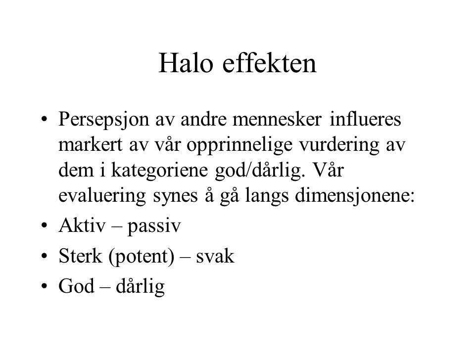 Halo effekten Persepsjon av andre mennesker influeres markert av vår opprinnelige vurdering av dem i kategoriene god/dårlig.