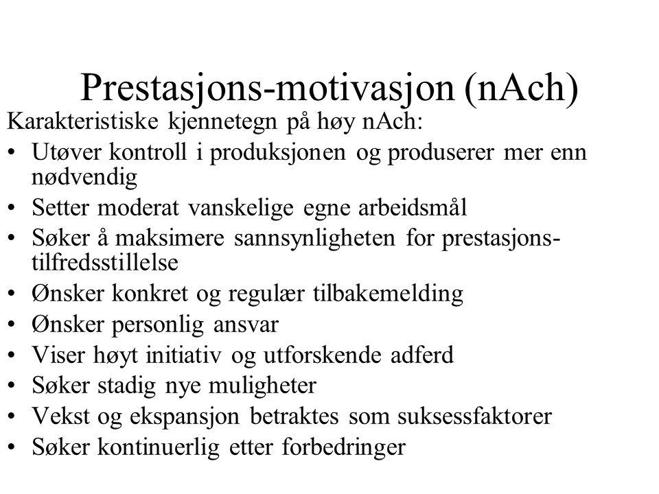Prestasjons-motivasjon (nAch) Karakteristiske kjennetegn på høy nAch: Utøver kontroll i produksjonen og produserer mer enn nødvendig Setter moderat va