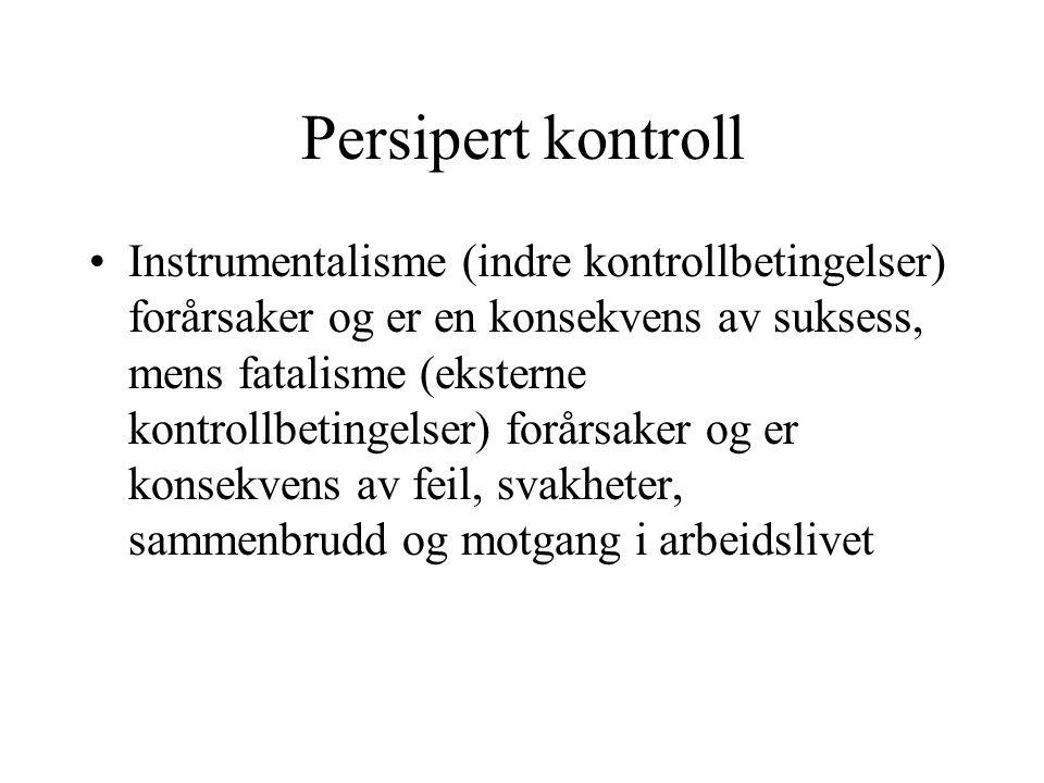Persipert kontroll Instrumentalisme (indre kontrollbetingelser) forårsaker og er en konsekvens av suksess, mens fatalisme (eksterne kontrollbetingelser) forårsaker og er konsekvens av feil, svakheter, sammenbrudd og motgang i arbeidslivet