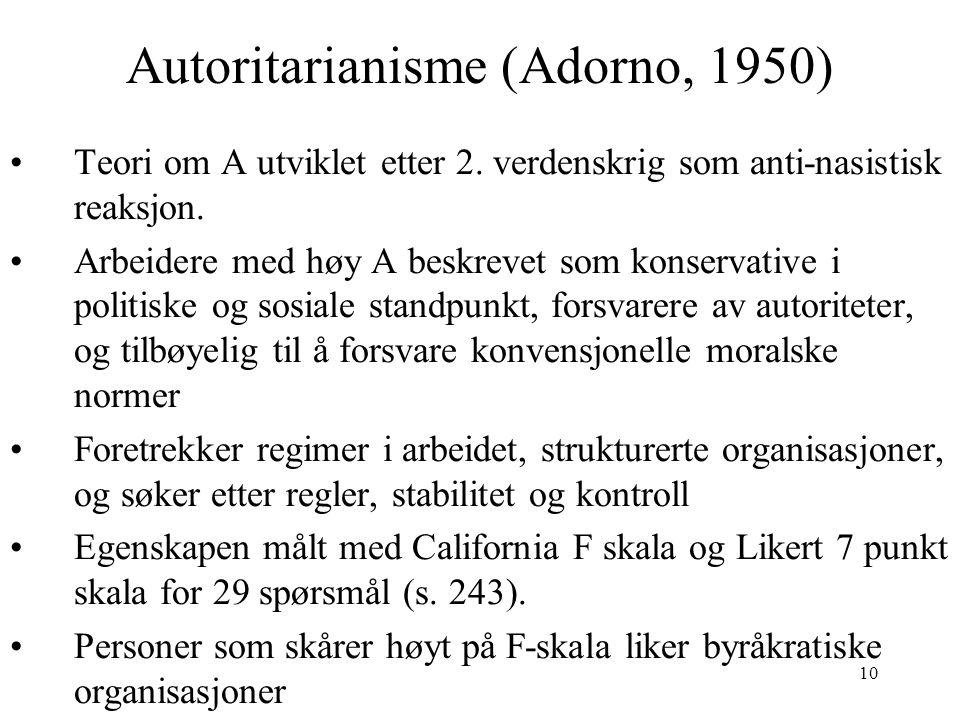 10 Autoritarianisme (Adorno, 1950) Teori om A utviklet etter 2. verdenskrig som anti-nasistisk reaksjon. Arbeidere med høy A beskrevet som konservativ