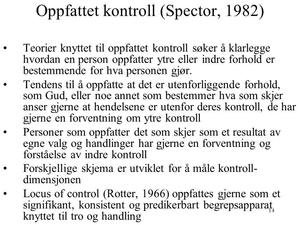 14 Oppfattet kontroll (Spector, 1982) Teorier knyttet til oppfattet kontroll søker å klarlegge hvordan en person oppfatter ytre eller indre forhold er