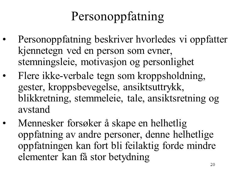 20 Personoppfatning Personoppfatning beskriver hvorledes vi oppfatter kjennetegn ved en person som evner, stemningsleie, motivasjon og personlighet Fl