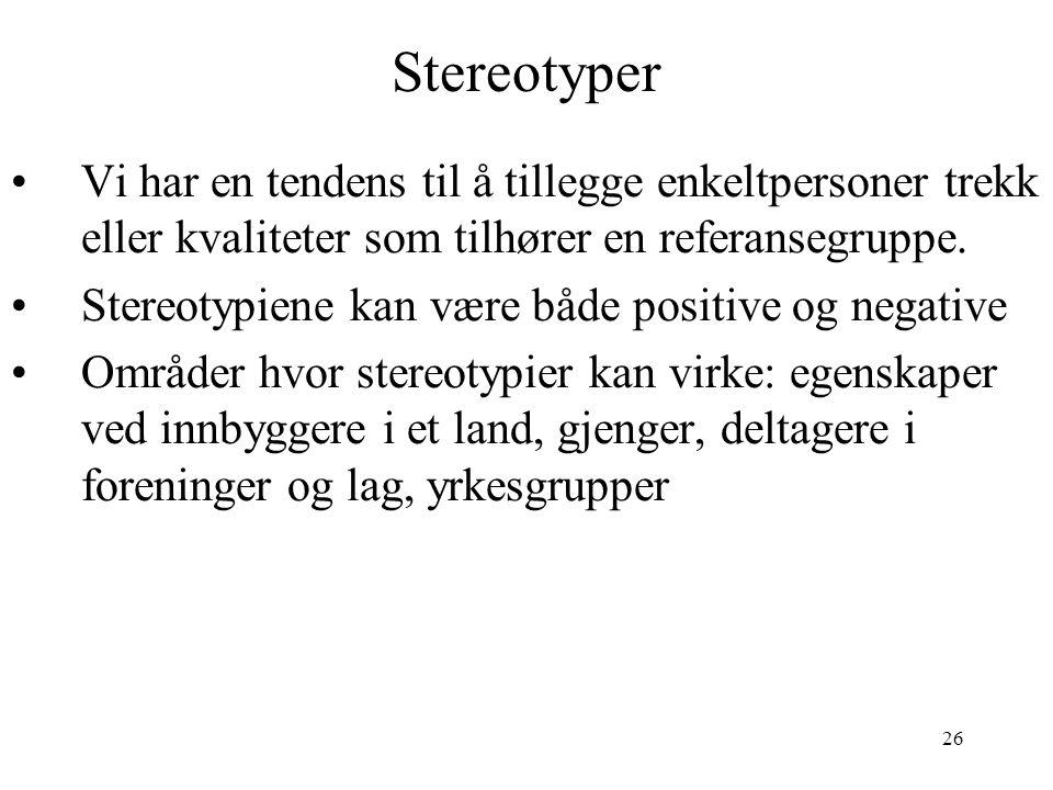 26 Stereotyper Vi har en tendens til å tillegge enkeltpersoner trekk eller kvaliteter som tilhører en referansegruppe. Stereotypiene kan være både pos
