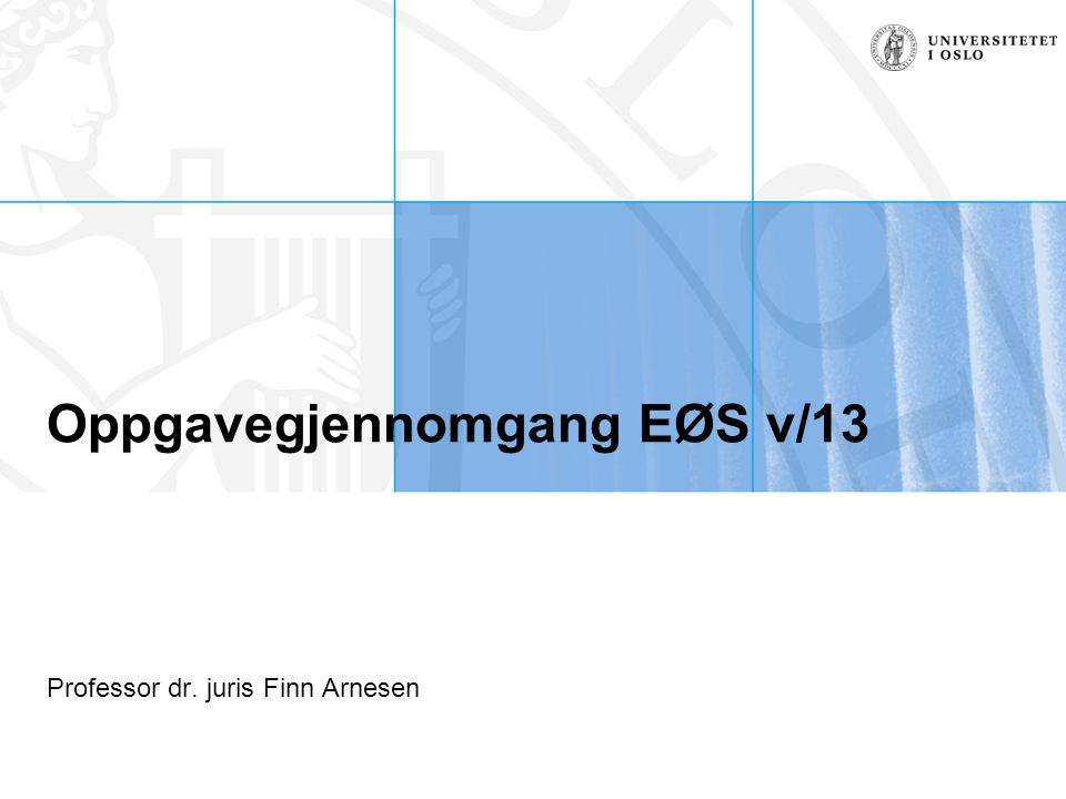 Oppgavegjennomgang EØS v/13 Professor dr. juris Finn Arnesen