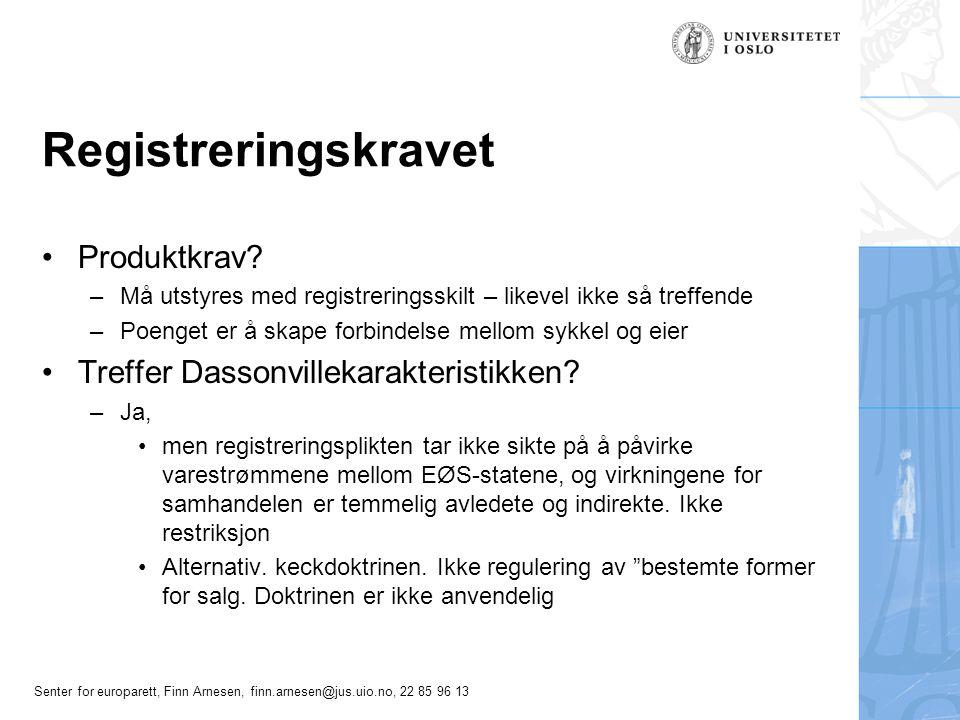 Senter for europarett, Finn Arnesen, finn.arnesen@jus.uio.no, 22 85 96 13 Registreringskravet Produktkrav? –Må utstyres med registreringsskilt – likev