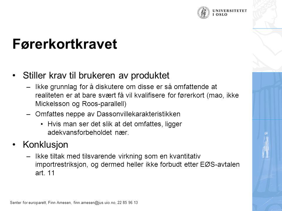 Senter for europarett, Finn Arnesen, finn.arnesen@jus.uio.no, 22 85 96 13 Førerkortkravet Stiller krav til brukeren av produktet –Ikke grunnlag for å
