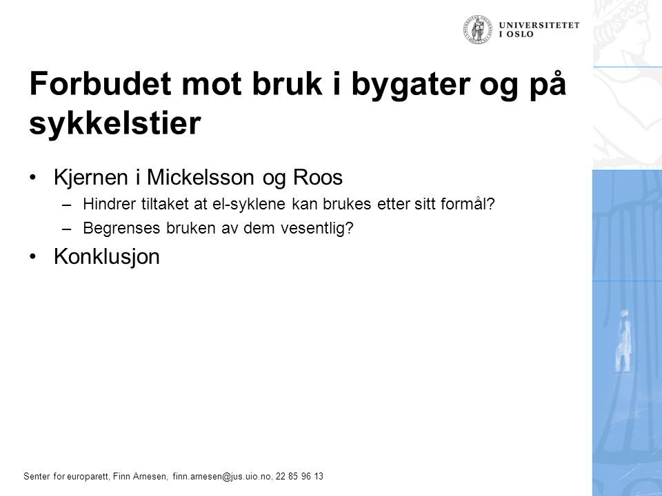 Senter for europarett, Finn Arnesen, finn.arnesen@jus.uio.no, 22 85 96 13 Forbudet mot bruk i bygater og på sykkelstier Kjernen i Mickelsson og Roos –Hindrer tiltaket at el-syklene kan brukes etter sitt formål.