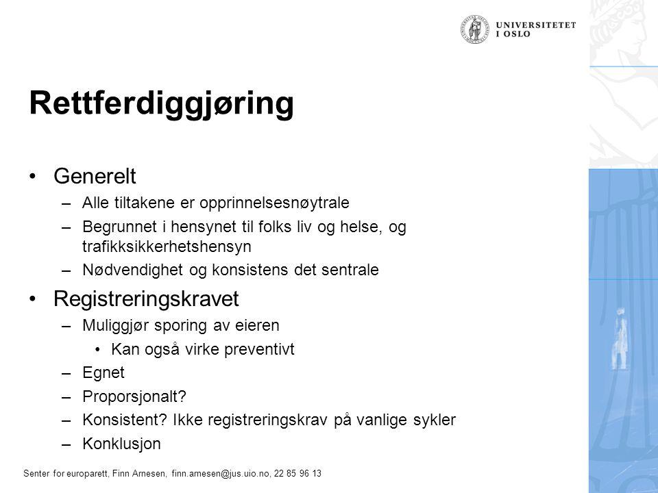 Senter for europarett, Finn Arnesen, finn.arnesen@jus.uio.no, 22 85 96 13 Rettferdiggjøring Generelt –Alle tiltakene er opprinnelsesnøytrale –Begrunne