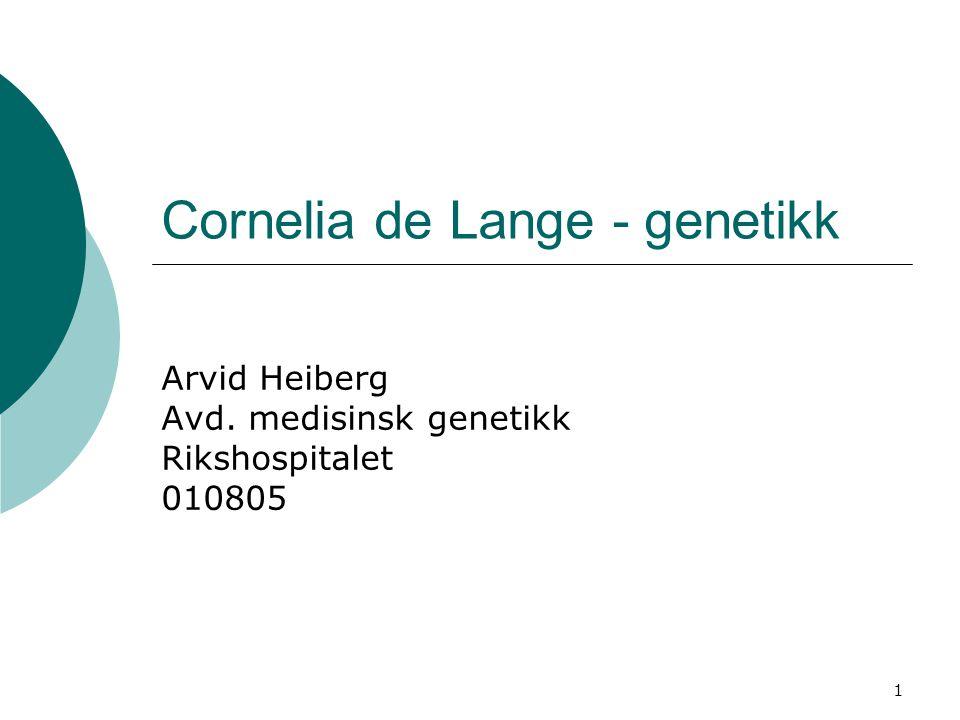 1 Cornelia de Lange - genetikk Arvid Heiberg Avd. medisinsk genetikk Rikshospitalet 010805