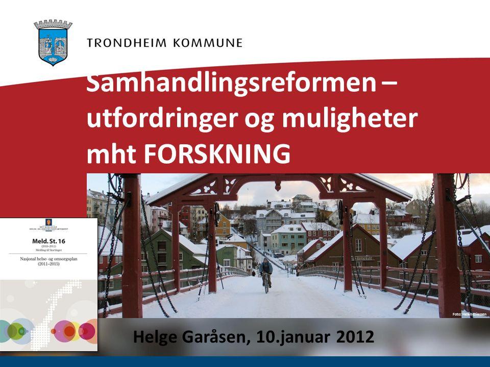 Foto: Helén Eliassen Samhandlingsreformen – utfordringer og muligheter mht FORSKNING Helge Garåsen, 10.januar 2012