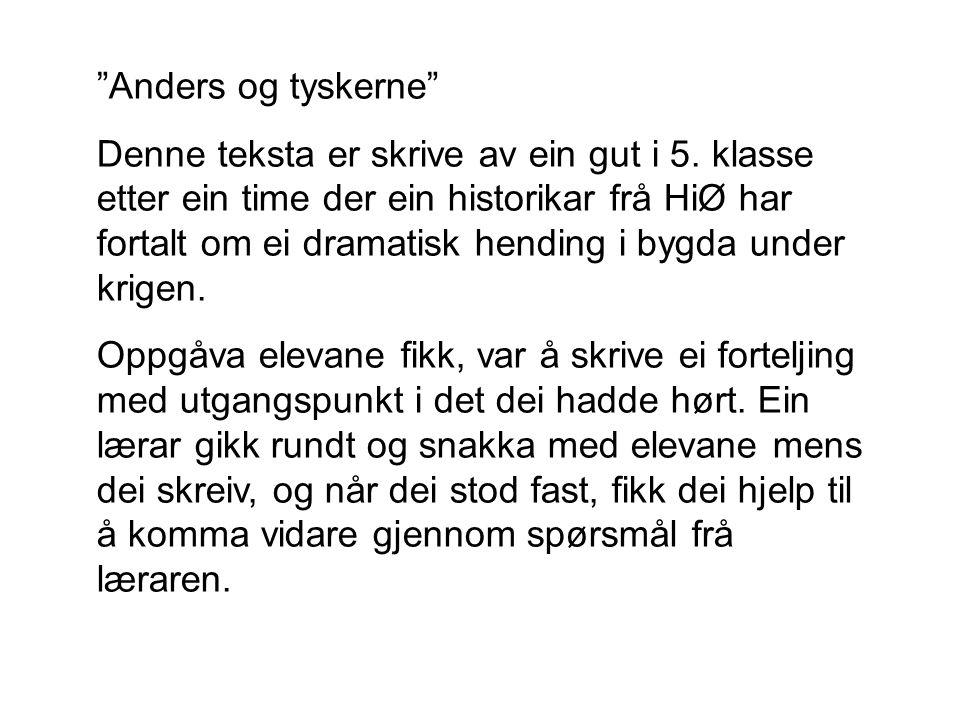 Anders og tyskerne Denne teksta er skrive av ein gut i 5.