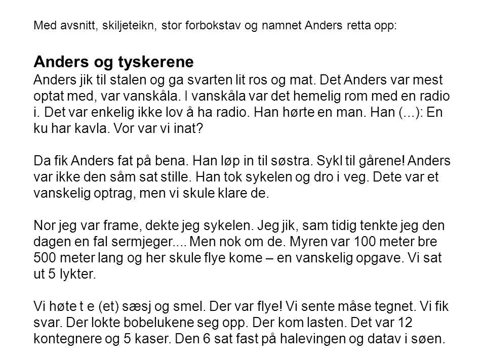 Med avsnitt, skiljeteikn, stor forbokstav og namnet Anders retta opp: Anders og tyskerene Anders jik til stalen og ga svarten lit ros og mat.
