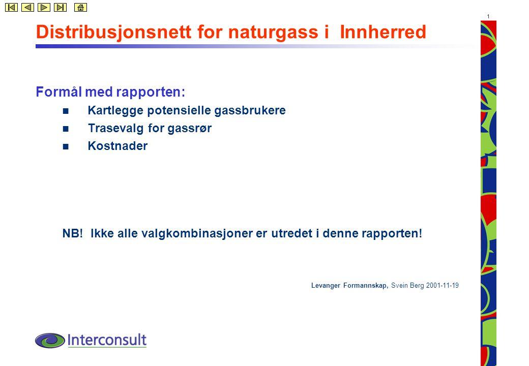 1 Distribusjonsnett for naturgass i Innherred Formål med rapporten: Kartlegge potensielle gassbrukere Trasevalg for gassrør Kostnader NB.