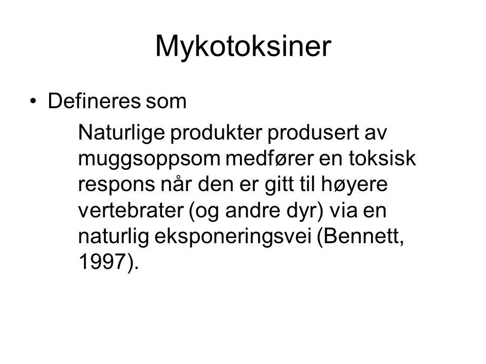 Mykotoksiner Defineres som Naturlige produkter produsert av muggsoppsom medfører en toksisk respons når den er gitt til høyere vertebrater (og andre d