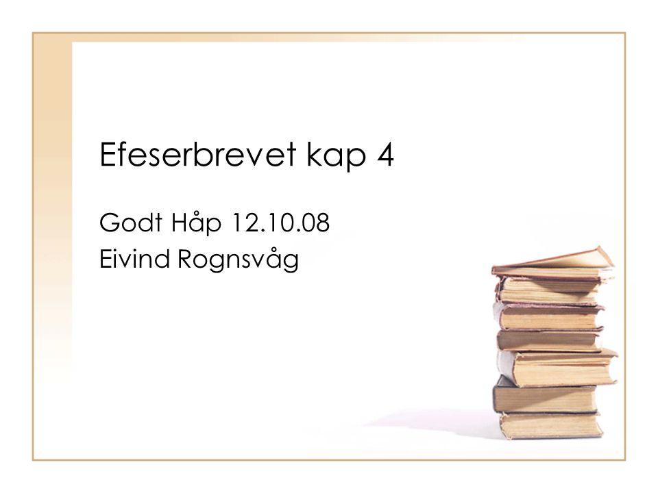 Efeserbrevet kap 4 Godt Håp 12.10.08 Eivind Rognsvåg