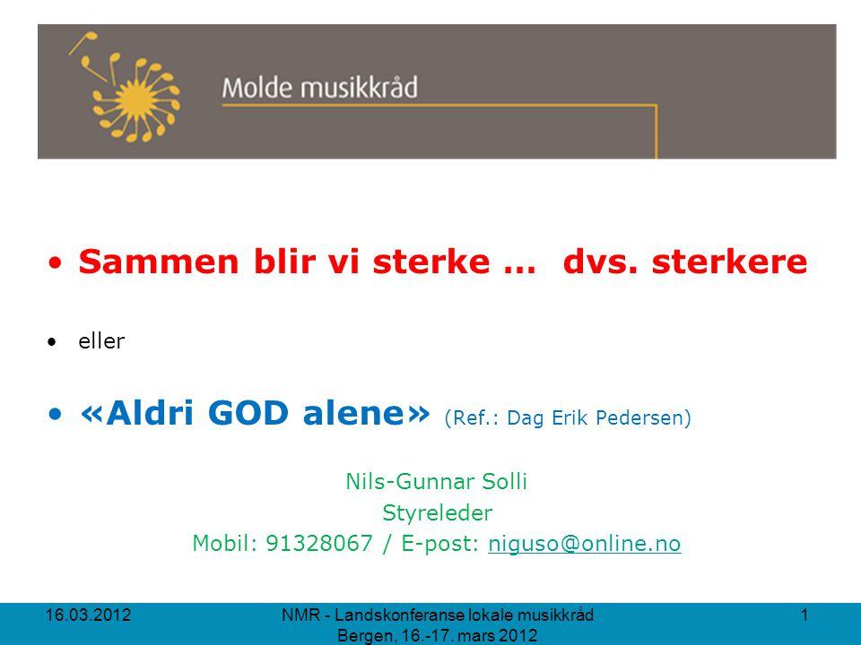 Sammen blir vi sterke …dvs. sterkere eller «Aldri GOD alene» (Ref.: Dag Erik Pedersen) Nils-Gunnar Solli Styreleder Mobil: 91328067 / E-post: niguso@o