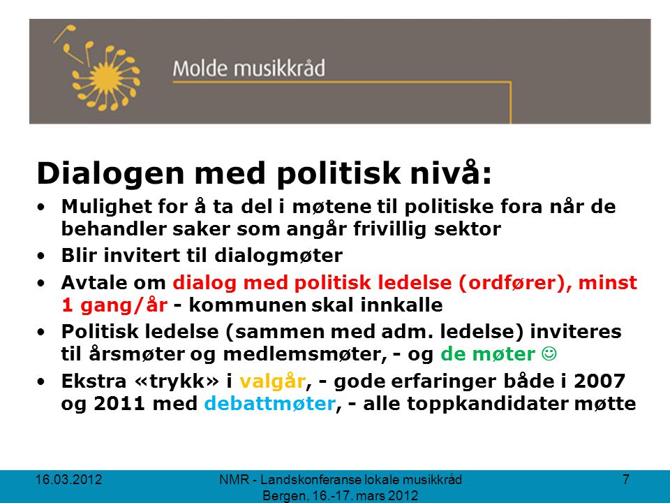 Dialogen med politisk nivå: Mulighet for å ta del i møtene til politiske fora når de behandler saker som angår frivillig sektor Blir invitert til dial