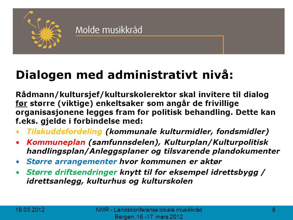 Dialogen med administrativt nivå: Rådmann/kultursjef/kulturskolerektor skal invitere til dialog før større (viktige) enkeltsaker som angår de frivillige organisasjonene legges fram for politisk behandling.