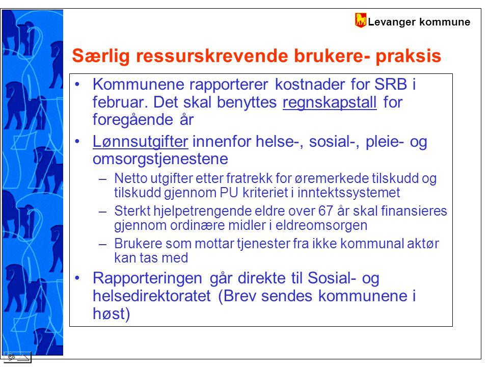 Levanger kommune Særlig ressurskrevende brukere- praksis Kommunene rapporterer kostnader for SRB i februar.