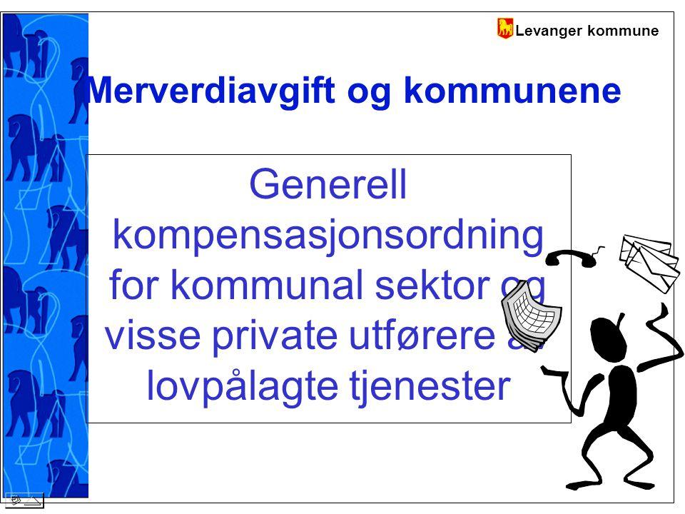 Levanger kommune Merverdiavgift og kommunene Generell kompensasjonsordning for kommunal sektor og visse private utførere av lovpålagte tjenester