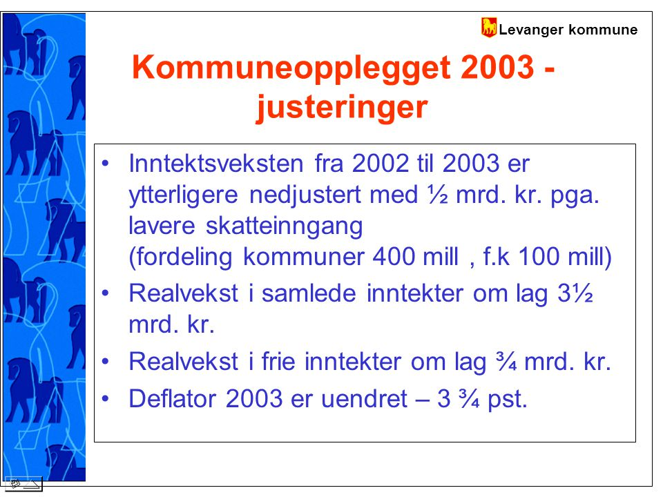 Levanger kommune Kommuneopplegget 2003 - justeringer Inntektsveksten fra 2002 til 2003 er ytterligere nedjustert med ½ mrd.