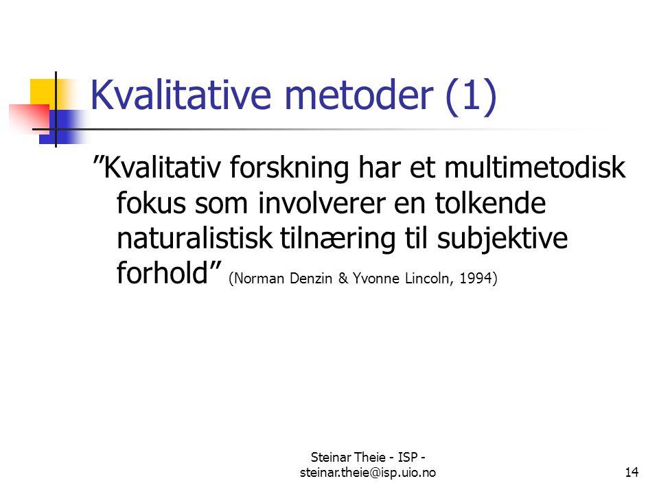 """Steinar Theie - ISP - steinar.theie@isp.uio.no14 Kvalitative metoder (1) """"Kvalitativ forskning har et multimetodisk fokus som involverer en tolkende n"""