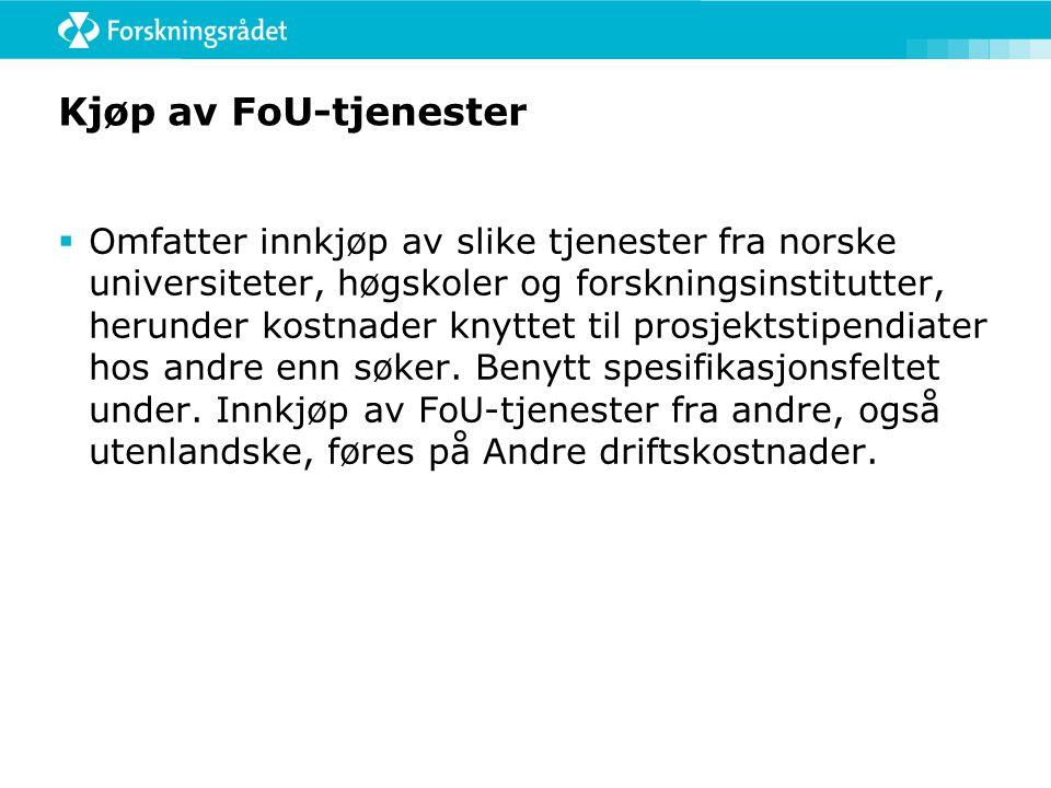 Kjøp av FoU-tjenester  Omfatter innkjøp av slike tjenester fra norske universiteter, høgskoler og forskningsinstitutter, herunder kostnader knyttet til prosjektstipendiater hos andre enn søker.
