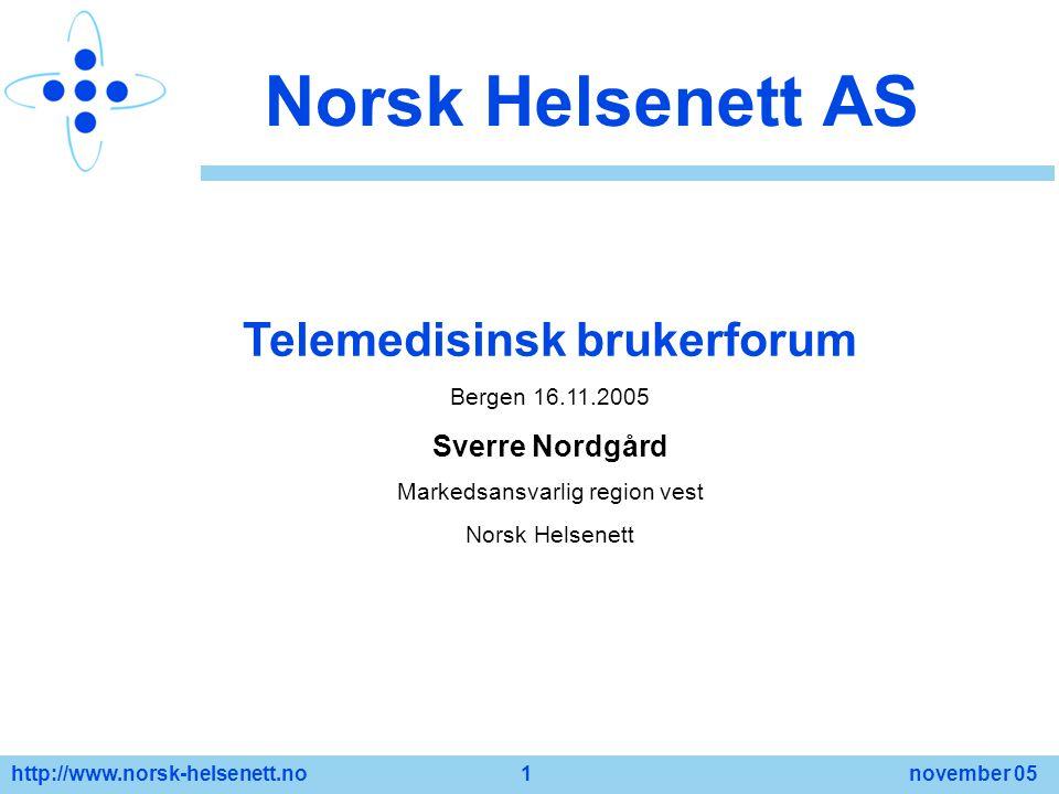 http://www.norsk-helsenett.no 1 november 05 Norsk Helsenett AS Telemedisinsk brukerforum Bergen 16.11.2005 Sverre Nordgård Markedsansvarlig region ves