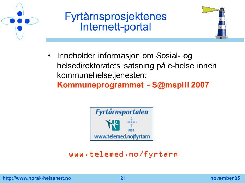 http://www.norsk-helsenett.no 21 november 05 Fyrtårnsprosjektenes Internett-portal Inneholder informasjon om Sosial- og helsedirektoratets satsning på