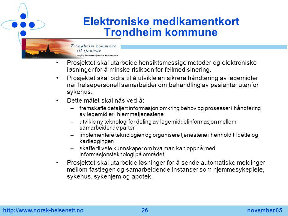 http://www.norsk-helsenett.no 26 november 05 Elektroniske medikamentkort Trondheim kommune Prosjektet skal utarbeide hensiktsmessige metoder og elektr