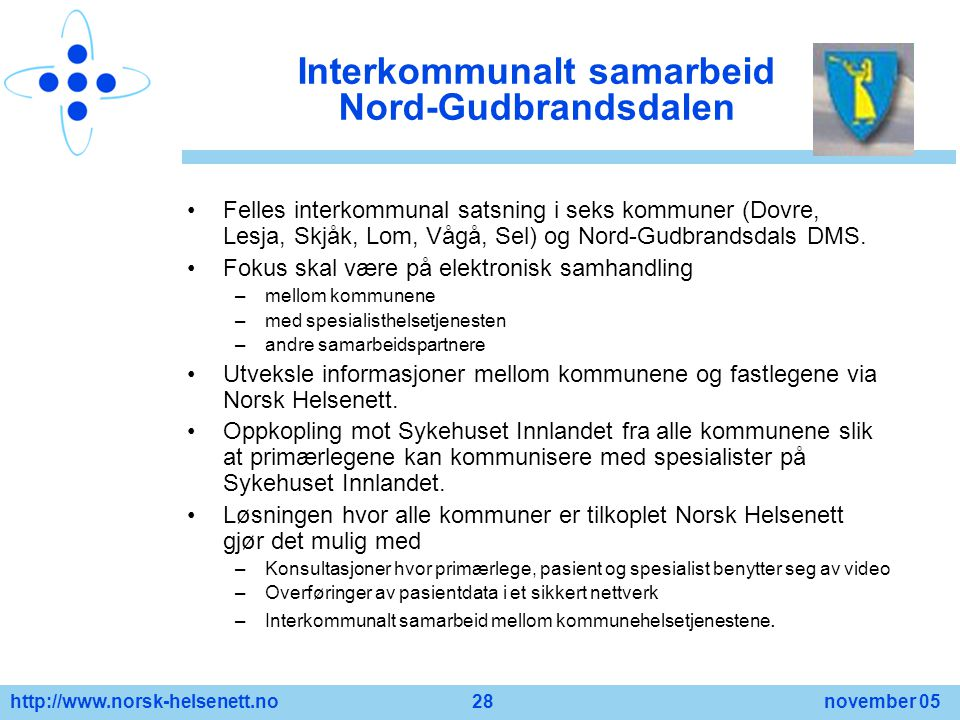 http://www.norsk-helsenett.no 28 november 05 Interkommunalt samarbeid Nord-Gudbrandsdalen Felles interkommunal satsning i seks kommuner (Dovre, Lesja,